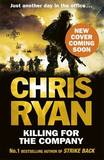 Killing for the Company: Just Another Day at the Office... by Chris Ryan