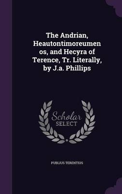 The Andrian, Heautontimoreumenos, and Hecyra of Terence, Tr. Literally, by J.A. Phillips by Publius Terentius image