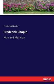Frederick Chopin by Frederick Niecks