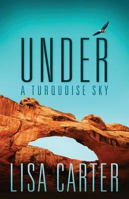 Under a Turquoise Sky by Lisa Carter