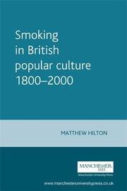 Smoking in British Popular Culture 1800-2000 by Matthew Hilton