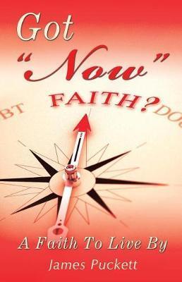 Got Now Faith by James Puckett