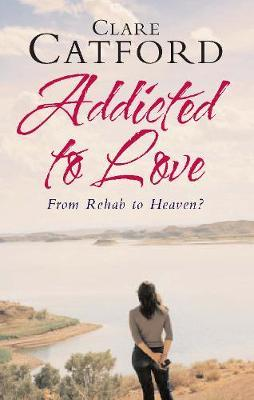 Addicted to Love by Clare Catford