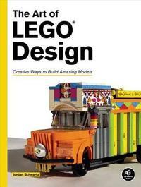 The Art Of Lego Design by Jordan Schwartz