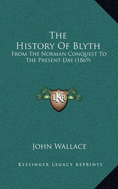 The History of Blyth: From the Norman Conquest to the Present Day (1869) by John Wallace