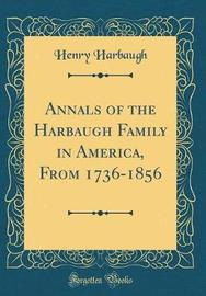 Annals of the Harbaugh Family in America, from 1736-1856 (Classic Reprint) by Henry Harbaugh