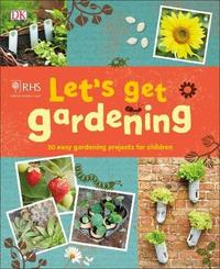 RHS Let's Get Gardening by Royal Horticultural Society