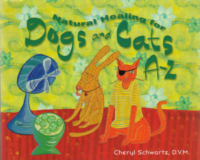 Natural Healing for Dogs and Cats A-Z by Cheryl Schwartz