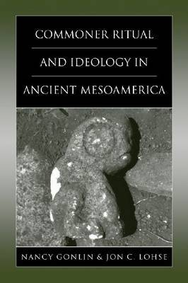 Commoner Ritual and Ideology in Ancient Mesoamerica image