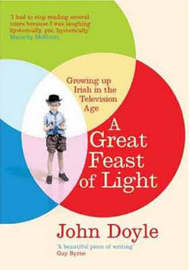 A Great Feast of Light: Growing Up Irish in the Television Age by John Doyle image