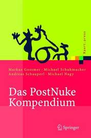 Das Postnuke Kompendium: Internet-, Intranet- Und Extranet-Portale Erstellen Und Verwalten by Markus Gossmer