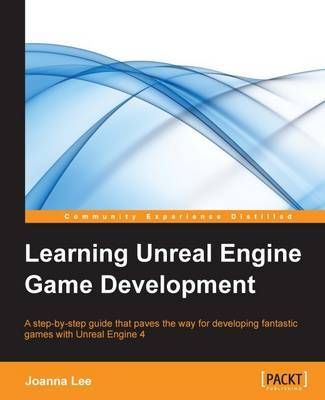 Learning Unreal Engine Game Development | Joanna Lee Book | In-Stock