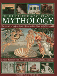 Illustrated A-z of Classic Mythology by Arthur Cotterell