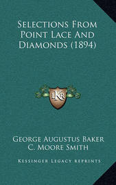 Selections from Point Lace and Diamonds (1894) Selections from Point Lace and Diamonds (1894) by George Augustus Baker, Jr.