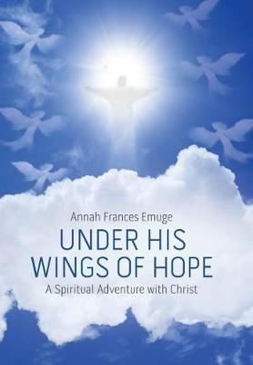 Under His Wings of Hope by Annah Frances Emuge