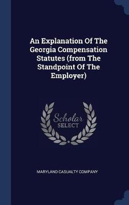 An Explanation of the Georgia Compensation Statutes (from the Standpoint of the Employer) by Maryland Casualty Company