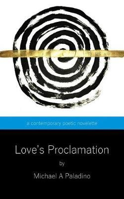Love's Proclamation by Michael a Paladino