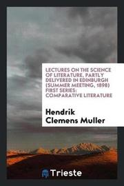 Lectures on the Science of Literature, Partly Delivered in Edinburgh (Summer Meeting, 1898) First Series by Hendrik Clemens Muller image