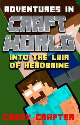 Into The Lair of the Herobrine by Crazy Crafter