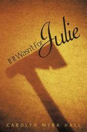 If It Wasn't For Julie by Carolyn Myra Hall