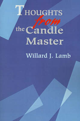Thoughts from the Candle Master by Willard J Lamb
