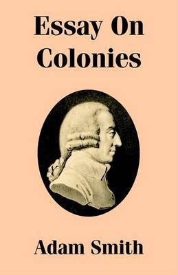 Essay on Colonies by Adam Smith