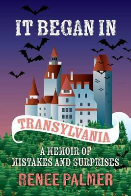 It Began in Transylvania: A Memoir of Mistakes and Surprises by Renee Palmer image