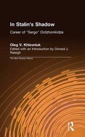 In Stalin's Shadow: Career of Sergo Ordzhonikidze by Oleg V Khlevniuk