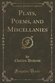 Plays, Poems, and Miscellanies (Classic Reprint) by DICKENS