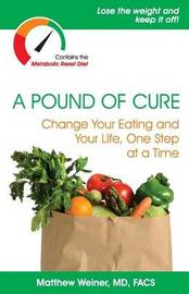 A Pound of Cure: Change Your Eating and Your Life, One Step at a Time by Matthew Weiner MD