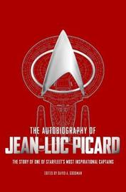 The Autobiography of Jean-Luc Picard by David A Goodman