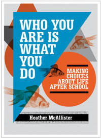 Who You are is What You Do: Making Choices About Life After School by Heather McAllister