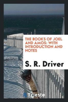 The Books of Joel and Amos by S.R. Driver