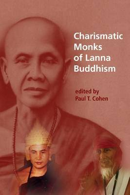 Charismatic Monks of Lanna Buddhism by Paul T Cohen