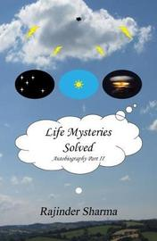 Life Mysteries Solved: Autobiography Part II by Rajinder Sharma