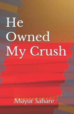 He Owned My Crush by Mayur Sahare