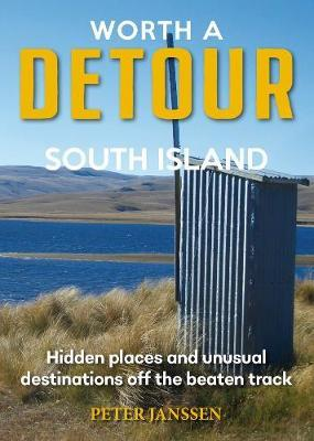 Worth a Detour South Island by Peter Janssen