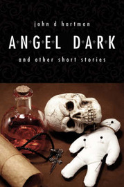 Angel Dark and Other Short Stories by John D. Hartman image