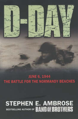 D-Day June 6, 1944: The Climatic Battle of World War II by . Ambrose