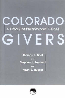 Colorado Givers: A History of Philanthropic Heroes by Thomas J Noel