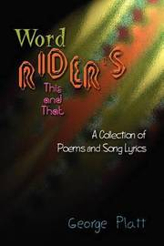 Wordrider's This and That: A Collection of Poems and Song Lyrics by George Platt image
