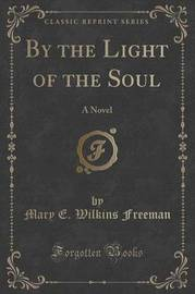 By the Light of the Soul by Mary E.Wilkins Freeman