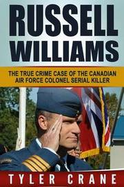 Russell Williams: The True Crime Case of the Canadian Air Force Colonel Serial Killer by Tyler Crane image