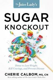 The Juice Lady's Sugar Knockout by Cherie Calbom