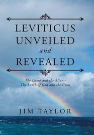 Leviticus Unveiled and Revealed by Jim Taylor