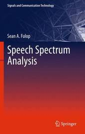 Speech Spectrum Analysis by Sean A. Fulop
