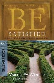 Be Satisfied ( Ecclesiastes ) by Warren W Wiersbe