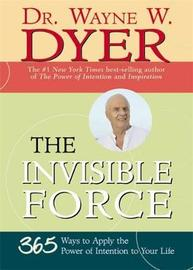 The Invisible Force by Wayne W Dyer
