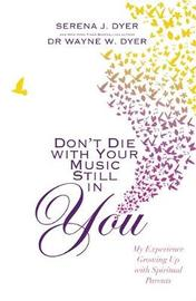 Don't Die With Your Music Still in You by Serena J Dyer