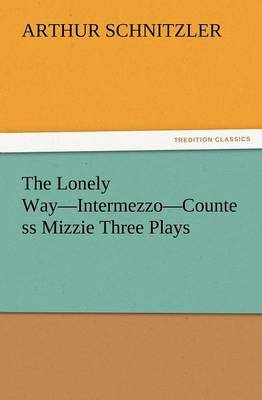 The Lonely Way-Intermezzo-Countess Mizzie Three Plays by Arthur Schnitzler image